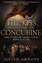 The Kiss of the Concubine: The Story of Anne Boleyn Kindle Edition