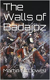 The Walls of Badajoz (105th Foot, The  Prince of Wales Wessex Regiment Book 4)