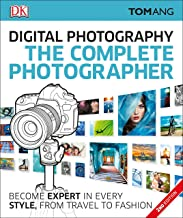 The Complete Photographer: Become Expert in Every Style, from Travel to Fashion