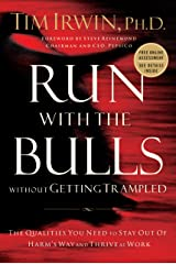 Run With the Bulls Without Getting Trampled: The Qualities You Need to Stay Out of Harm's Way and Thrive at Work Kindle Edition