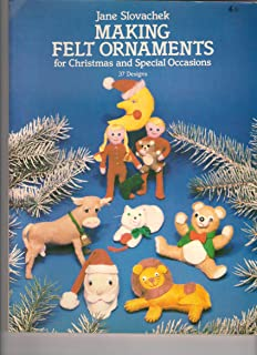 Making Felt Ornaments for Christmas and Special Occasions (Dover needlework series)