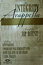 Integrity Acappella (Sheet Music) (SATB 16987) Arranged by Jay Rouse (Featuring Give Thanks; I worship You, Almighty God; Open the Eyes of my Heart; I Sing Praises)