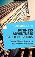 A Joosr Guide to... Business Adventures by John Brooks: Twelve Classic Tales from the World of Wall Street