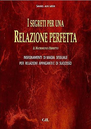 I Segreti per una Relazione Perfetta: GLI  ANTICHI  INSEGNAMENTI  DELLA  MAGIA  SESSUALE  TANTRICA  PER  RELAZIONI  APPAGANTI E  DI  SUCCESSO