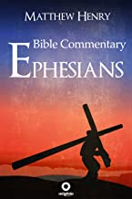 Ephesians - Complete Bible Commentary Verse by Verse (Bible Commentaries of Matthew Henry Book 12)