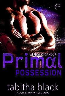 Primal Possession: A Dark Omegaverse Romance (Alphas of Sandor Book 1)