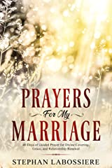 Prayers for My Marriage: 40 Days of Guided Prayer for Divine Covering, Grace, and Relationship Renewal Kindle Edition