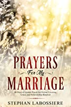 Prayers for My Marriage: 40 Days of Guided Prayer for Divine Covering, Grace, and Relationship Renewal