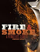 Fire and Smoke: A Pitmaster's Secrets: A Cookbook