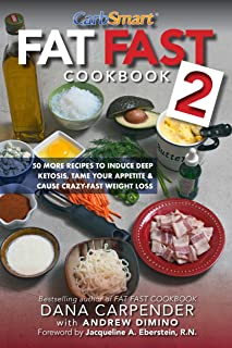 Fat Fast Cookbook 2: 50 More Low-Carb High-Fat Recipes to Induce Deep Ketosis, Tame Your Appetite, Cause Crazy-Fast Weight...