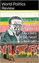 Which of Africa's Entrenched Leaders Will Be Next to Fall? (English Edition)