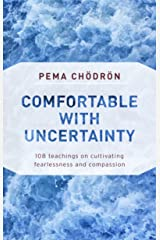 Comfortable with Uncertainty: 108 Teachings on Cultivating Fearlessness and Compassion (English Edition) Format Kindle