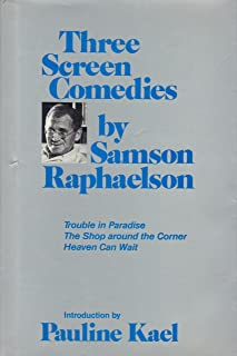 Three Screen Comedies by Samson Raphaelson: Trouble in Paradise; The Shop Around the Corner; Heaven Can Wait