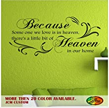 Because Some One We Love Is in Heaven, There's a Little Bit of Heaven in Our Home - Vinyl Decal Wall Inspirational Quotes / 22