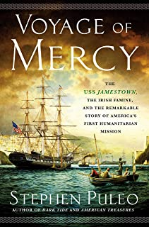 Voyage of Mercy: The USS Jamestown, the Irish Famine, and the Remarkable Story of America's First Humanitarian Mission