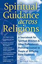 Spiritual Guidance Across Religions: A Sourcebook for Spiritual Directors and Other Professionals Providing Counsel to Peo...
