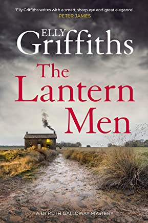 The Lantern Men: Dr Ruth Galloway Mysteries 12 (The Dr Ruth Galloway Mysteries)