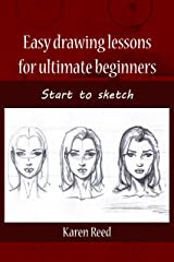 Easy drawing lessons for ultimate beginners: Start to sketch Kindle Edition