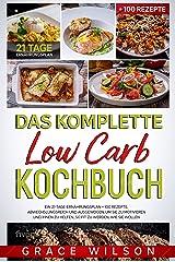 Das Komplette Low Carb Kochbuch: Ein 21-Tage-Ernährungsplan + 100 Rezepte, abwechslungsreich und ausgewogen, um Sie zu Motivieren und Ihnen zu helfen, so fit zu werden, wie Sie wollen (German Edition) Format Kindle