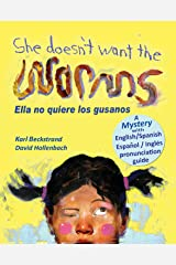 She Doesn't Want the Worms - Ella no quiere los gusanos: A Mystery in English & Spanish (Spanish-English Children's Books Book 3) Kindle Edition