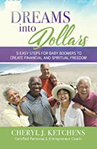 Dreams into Dollars: 5 Easy Steps for Baby Boomers to Create Financial and Spiritual Freedom