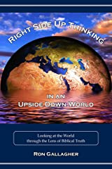 Right Side Up Thinking in an Upside Down World: Looking at the World through the Lens of Biblical Truth Kindle Edition