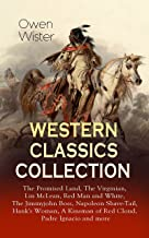 WESTERN CLASSICS COLLECTION: The Promised Land, The Virginian, Lin McLean, Red Man and White, The Jimmyjohn Boss, Napoleon Shave-Tail, Hank's Woman, A ... the First Cowboy Novel Set in the Wild West