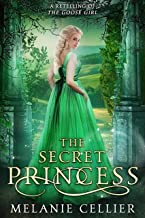 The Secret Princess: A Retelling of The Goose Girl (Return to the Four Kingdoms Book 1)
