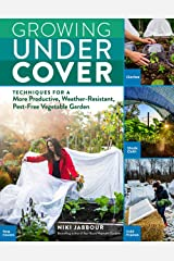 Growing Under Cover: Techniques for a More Productive, Weather-Resistant, Pest-Free Vegetable Garden Kindle Edition