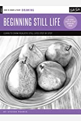 Drawing: Beginning Still Life: Learn to draw step by step - 40 page step-by-step drawing book (How to Draw & Paint) Paperback