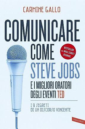 Comunicare come Steve Jobs e i migliori oratori degli eventi TED: I 9 segreti di un discorso vincente