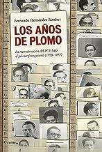 Los años de plomo: La reconstrucción del PCE bajo el primer franquismo (1939-1953) (Contrastes)