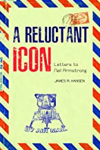 A Reluctant Icon: Letters to Neil Armstrong (Purdue Studies in Aeronautics and Astronautics)