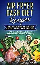 Air Fryer Dash Diet Recipes: 30 Easy Air Fryer Dash Diet Recipes for healthy eating.