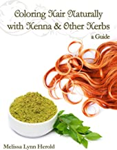 Coloring Hair Naturally with Henna & Other Herbs: A