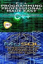 Programming 60: C++ Programming Professional Made Easy & MYSQL Programming Professional Made Easy (C++ Programming, C++ Language, C++for beginners, C++, ... MYSQL Programming, MYSQL, C Programming)