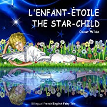 L'enfant-Étoile. The Star-Child. Oscar Wilde. Bilingual French/English Fairy Tale: Dual Language Picture Book for Children...