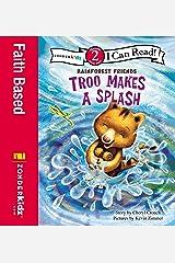 Troo Makes a Splash: Level 2 (I Can Read! / Rainforest Friends) Kindle Edition