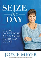 Seize the Day: Living on Purpose and Making Every Day Count Kindle Edition