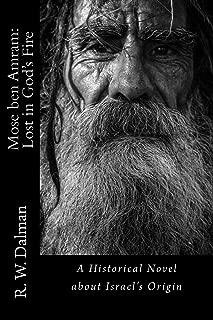 Mose ben Amram: Lost in God's Fire: A Historical Novel about Israel's Origin
