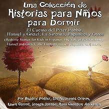 Una Colección de Historias para Niños para Dormir: El Cuento de Peter Rabbit, Hansel y Gretel, La Sirenita, y Otros [A Col...