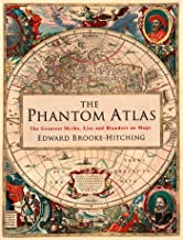 The Phantom Atlas: The Greatest Myths, Lies and Blunders on Maps (Historical Map and Mythology Book, Geography Book of Ancient and Antique Maps)