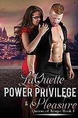 Power Privilege & Pleasure (Queens of Kings Book 4) Kindle Edition