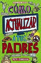 Cómo actualizar a tus padres (Castellano - A PARTIR DE 12 AÑOS - NARRATIVA - Mis padres y yo)