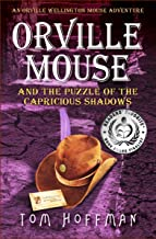 Orville Mouse and the Puzzle of the Capricious Shadows (Orville Wellington Mouse Adventures Book 3)
