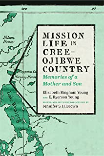 Mission Life in Cree-Ojibwe Country: Memories of a Mother and Son (Our Lives: Diary, Memoir, and Letters)