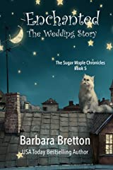 Enchanted - The Wedding Story: The Sugar Maple Chronicles - Book 5 Kindle Edition