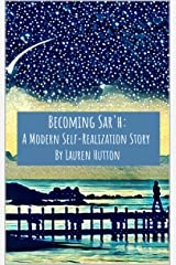 Becoming Sar'h: A Modern Self-Realization Story (Becoming Sar'h Book Series 2) Kindle Edition