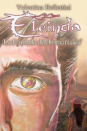 Eleinda - La Formula dellImmortalità (Eleinda #2): Romanzo Urban Fantasy con i Draghi ambientato in Italia
