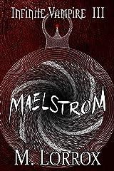 MAELSTROM (Infinite Vampire Book 3) Kindle Edition